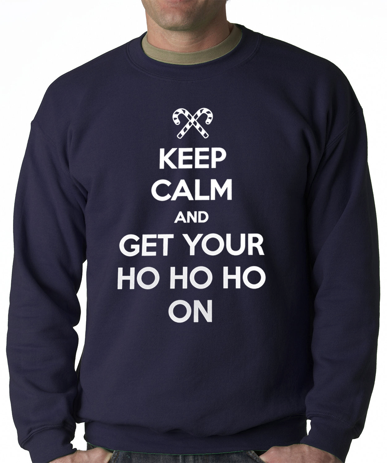 Keep Calm and Get Your HO HO HO On Adult Crewneck