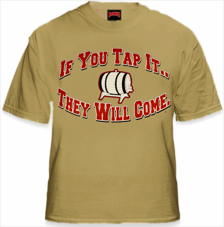 Keg Party Tees - If You Tap It They Will Come T-Shirt