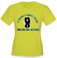 Lesbian Girls Tees - 2 Drinks Away From Girl on Girl Action Girls T-Shirt