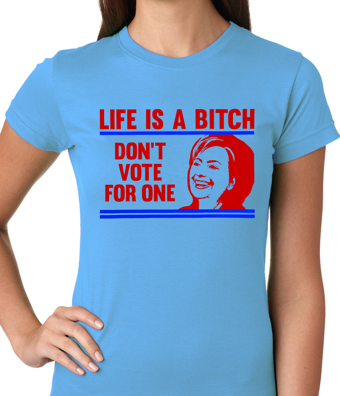 Life is a B*tch, Don't Vote For One Ladies T-shirt