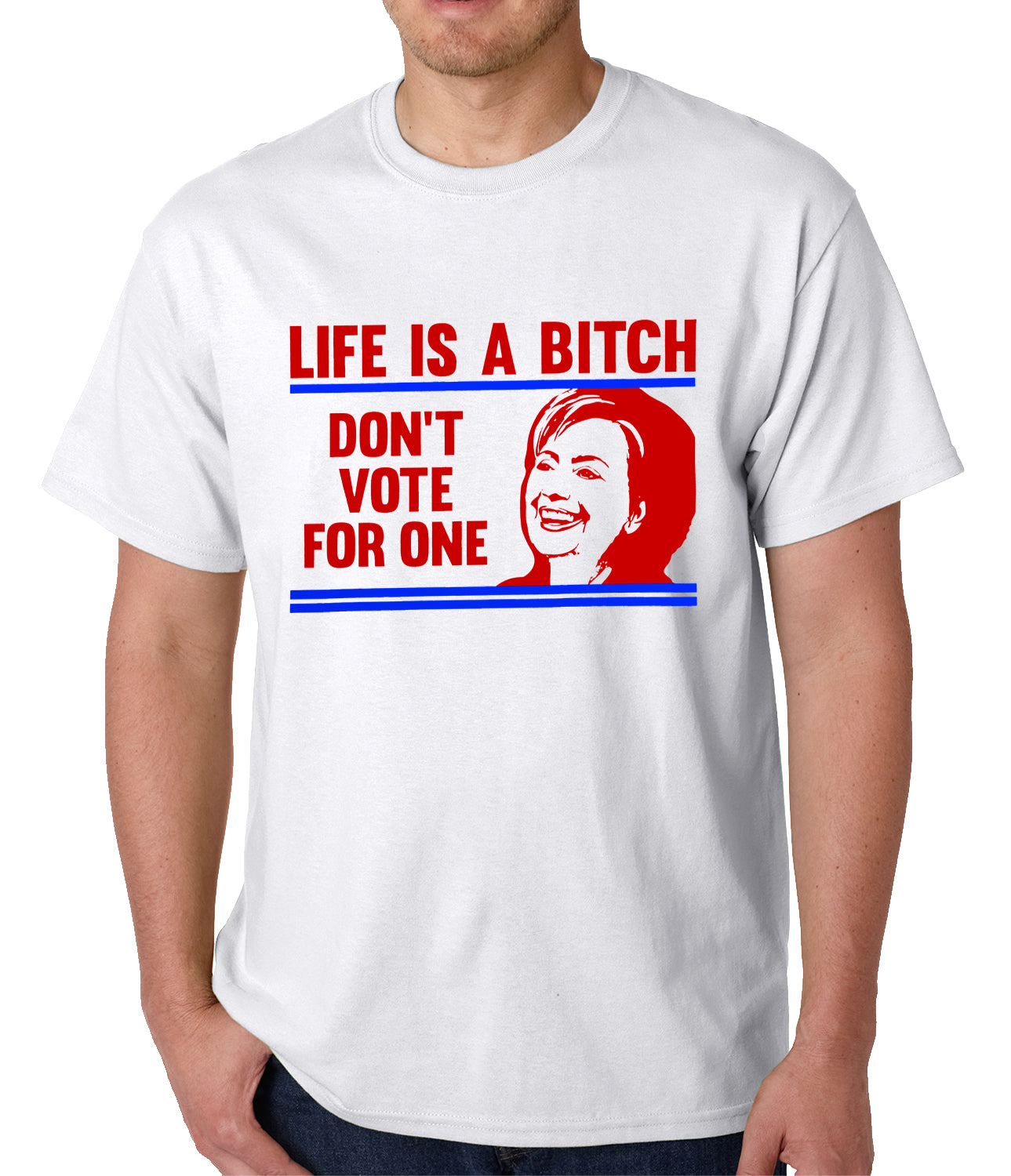 Life is a B*tch, Don't Vote For One Mens T-shirt