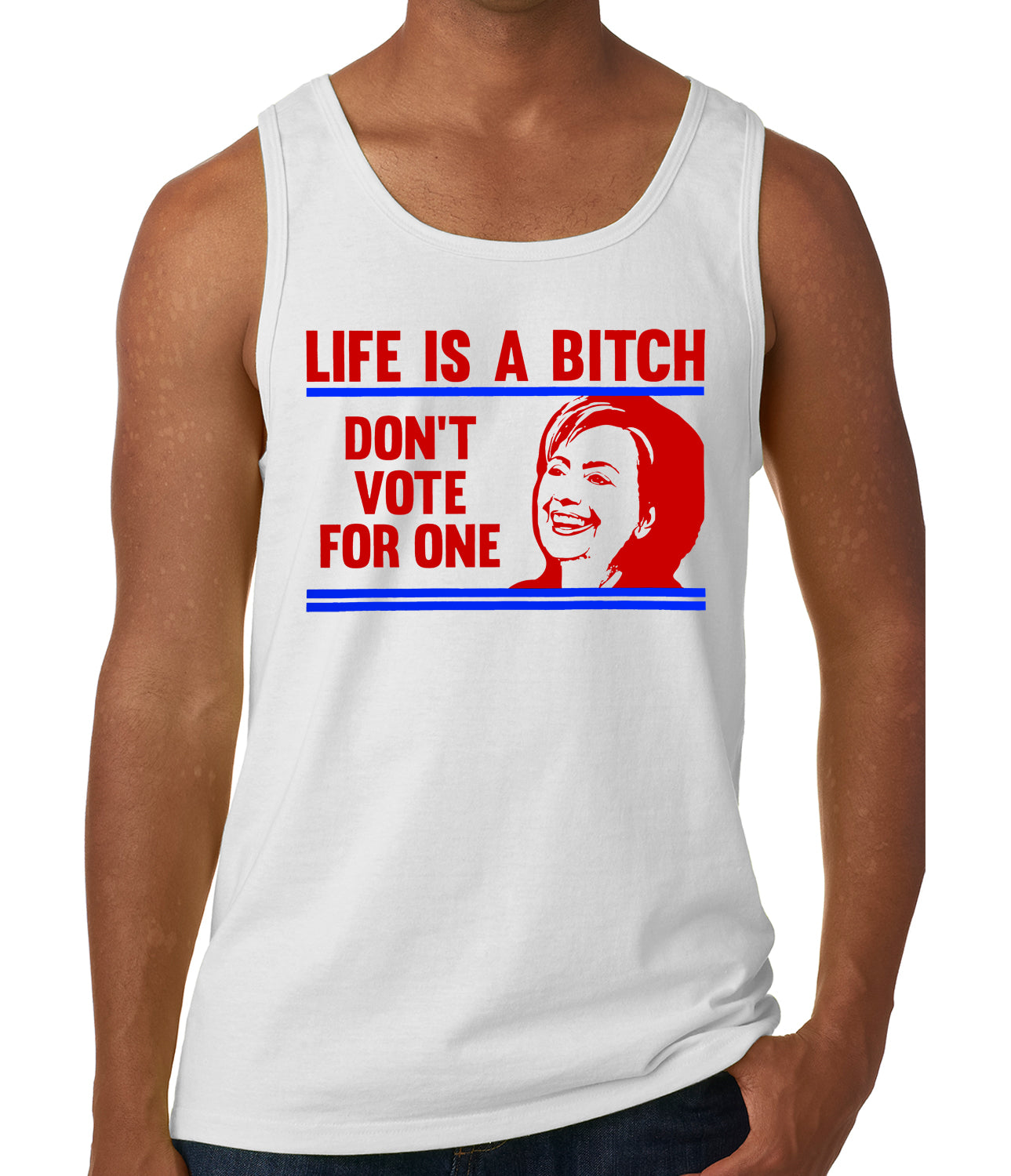 Life is a B*tch, Don't Vote For One Tank Top
