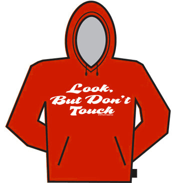 Look But Don't Touch Hoodie