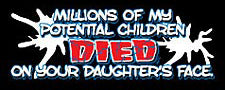 Millions of My Potential Children Died on Your Daughters Face T-Shirt