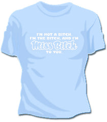 Miss Bitch To You Girls T-Shirt