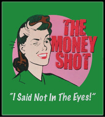 Money Shot I Said Not In The Eye T-Shirt