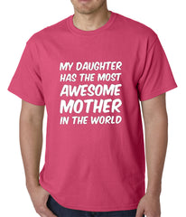 My Daughter Has The Most Awesome Mother Mens T-shirt