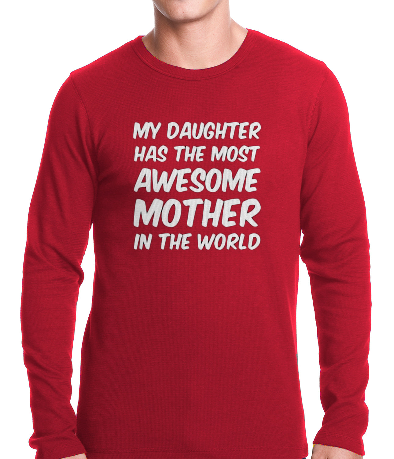My Daughter Has The Most Awesome Mother Thermal Shirt