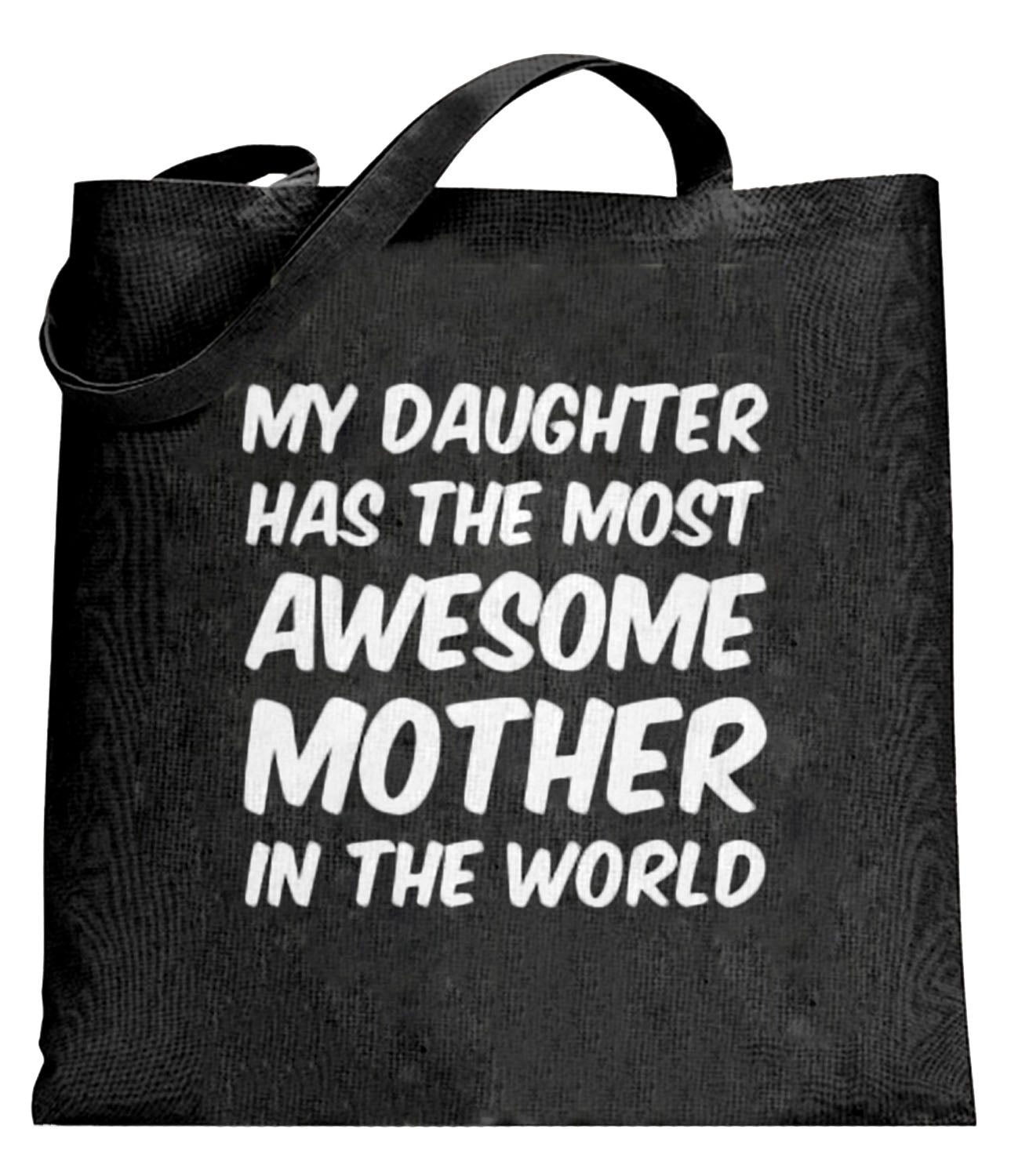 My Daughter Has The Most Awesome Mother Tote Bag