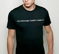 My Entourage Couldn't Make It Mens T-Shirt