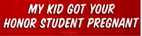 My Kid Got You Honor Student Pregnant Bumper Sticker