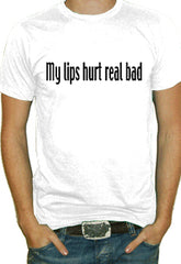 My Lips Hurt T-Shirt