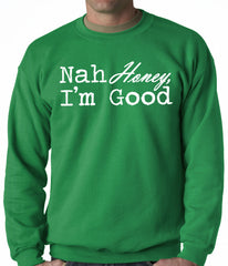 Nah Honey, I'm Good Adult Crewneck