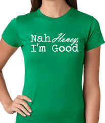 Nah Honey, I'm Good Ladies T-shirt