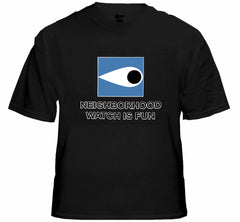 Neighborhood Watch Is Fun T-Shirt