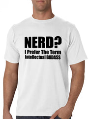 Nerd? I Prefer the Term Intellectual Bad Ass Men's T-Shirt