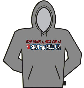 Nice Cup Of Shut The Hell Up Hoodie