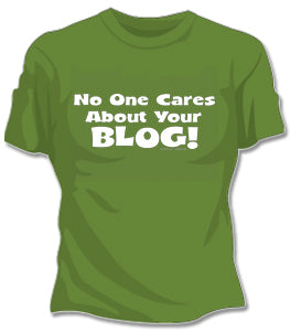 No One Care ABout Your Blog Girls T-Shirt