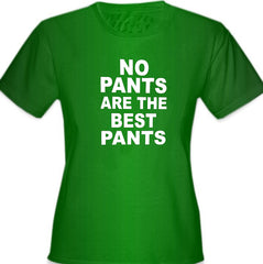 No Pants Are The Best Pants Girl's T-Shirt