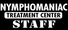 Nymphomaniac Treatment Center Staff T-Shirt
