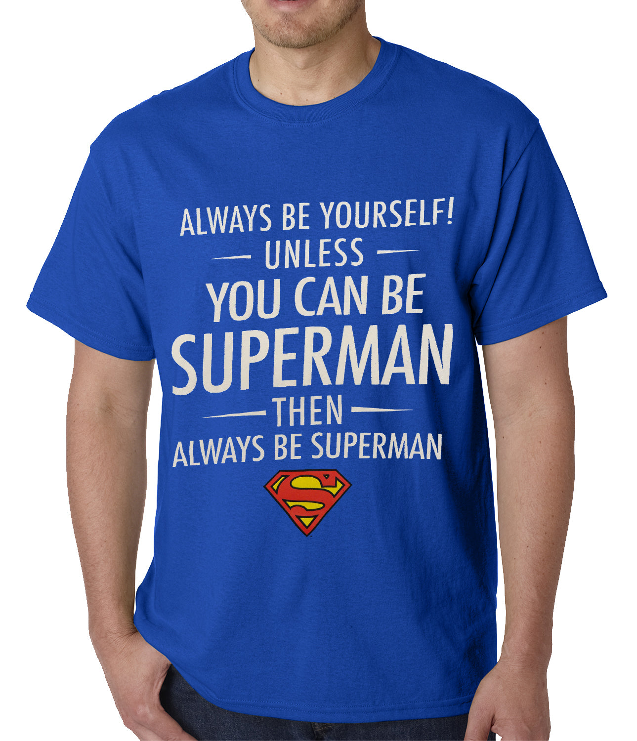 Official Be Yourself Unless You Can Be Superman, Always Be Superman Mens T-shirt