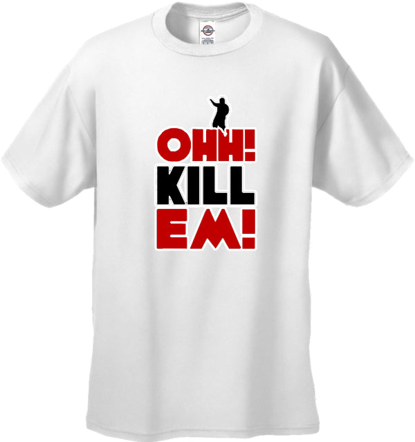 Ohh! Kill Em! Men's T-Shirt