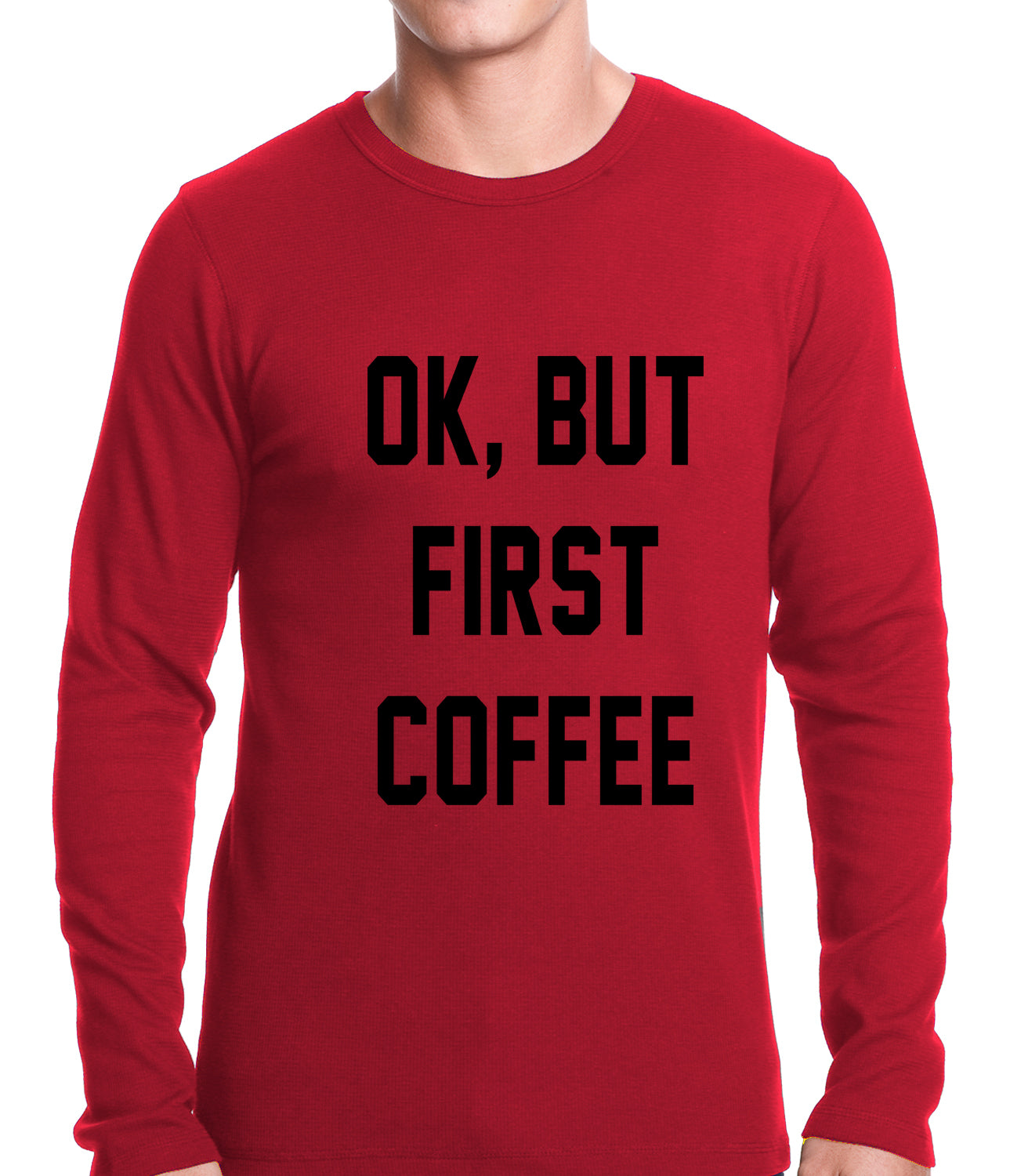 Ok, But First Coffee Thermal Shirt