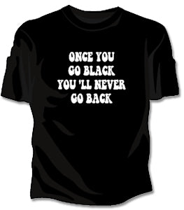 Once You Go Black... Girls T-Shirt