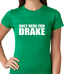 Only Here For Drake Ladies T-shirt
