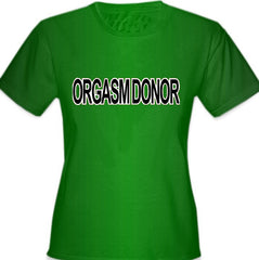 Orgasm Donor Girls T-Shirt