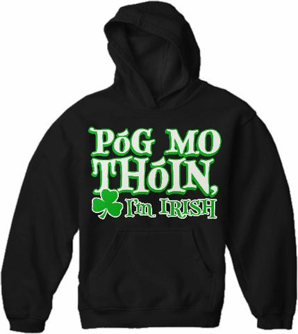 "Póg Mo Thóin! ""Kiss My Ass"" I'm Irish Hoodie"