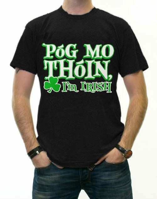 "Póg Mo Thóin! ""Kiss My Ass"" I'm Irish T-Shirt"