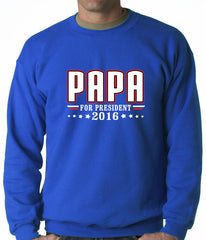 PAPA for PRESIDENT 2016 - Vote for Papa Adult Crewneck