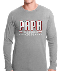 PAPA for PRESIDENT 2016 - Vote for Papa Thermal Shirt