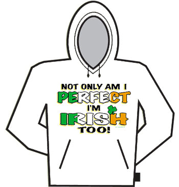 Perfect And Irish Too Hoodie