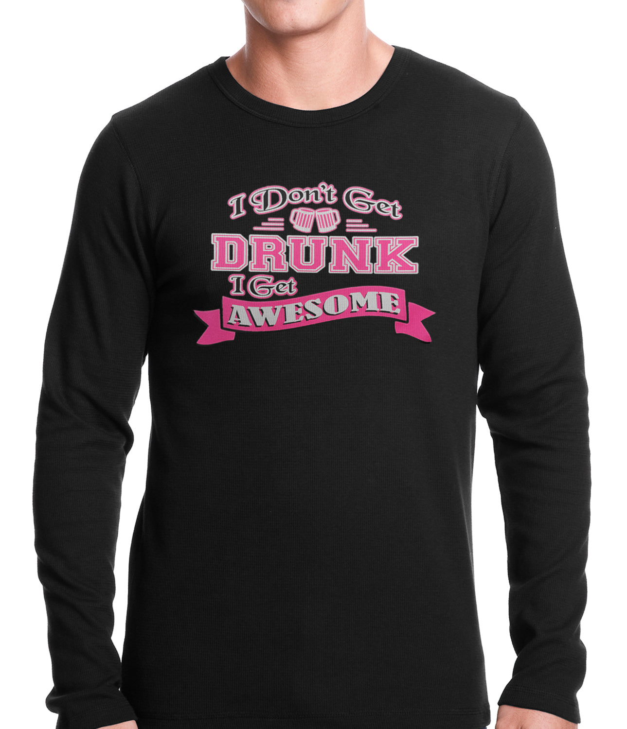 Pink I Don't Get Drunk I Get Awesome Thermal Shirt