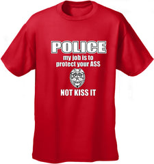 Police My Job Is To Protect Your Ass Not Kiss It Men's- T- Shirt