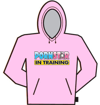 Porn Star In Training Hoodie