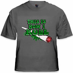 Pot Head & Stoner Tee's - This Is How I Roll Men's T-Shirt