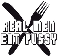Real Men Eat Pus*y T-Shirt