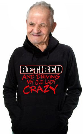 Retirement Sweatshirts - Retired Driving My Old Lady Crazy Hoodie