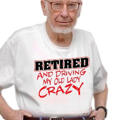 Retirement T-Shirt - Retired Driving My Old Lady Crazy T-Shirts