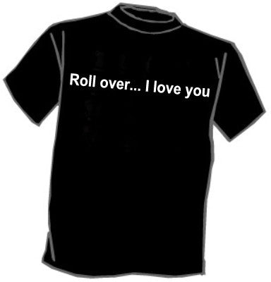 Roll Over ... I Love You T-Shirt