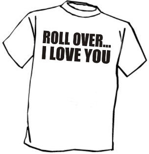 Roll Over... T-Shirt