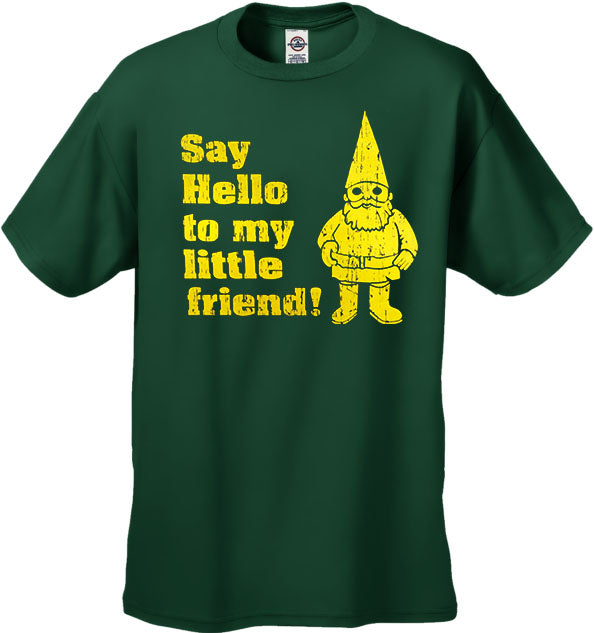 "Say Hello to My Little Friend T-Shirt  ""Me you and Dupree"""