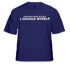 Sometimes I Google Myself T-Shirt