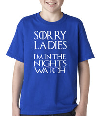 Sorry Ladies, I'm In The Nights Watch Kids T-shirt