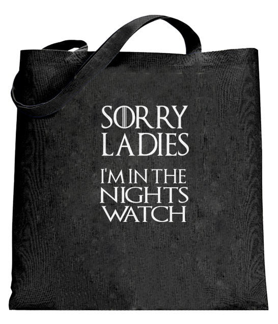 Sorry Ladies I'm In The Nights Watch TOTE BAG