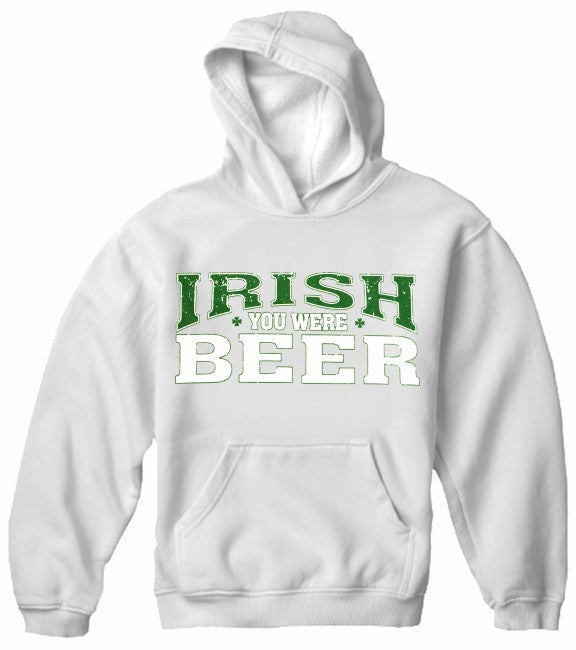 St. Patrick's Day Irish You Were Beer  Hoodie