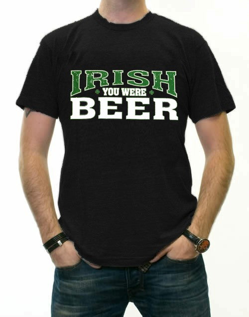 St. Patrick's Day Irish You Were Beer T-Shirt